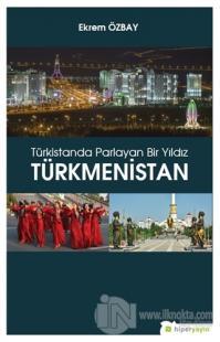 Türkistanda Parlayan Bir Yıldız Türkmenistan Ekrem Özbay