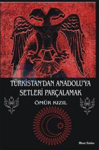 Türkistandan Anadoluya Setleri Parçalamak
