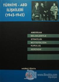 Türkiye - ABD İlişkileri (1943-1945)