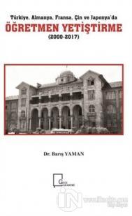 Türkiye Almanya Fransa Çin ve Japonya'da Öğretmen Yetiştirme (2000-201
