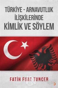 Türkiye Arnavutluk İlişkilerinde Kimlik ve Söylem