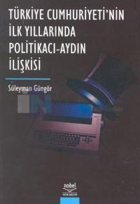 Türkiye Cumhuriyeti'nin İlk Yıllarında Politikacı-Aydın İlişkisi