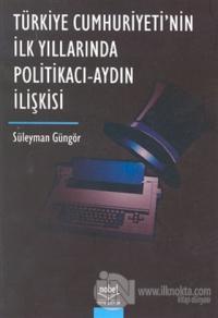 Türkiye Cumhuriyeti'nin İlk Yıllarında Politikacı - Aydın İlişkisi