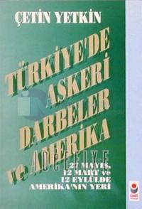 Türkiye'de Askeri Darbeler ve Amerika - 27 Mayıs, 12 Mart ve 12 Eylül'de Amerika'nın Yeri