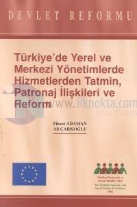 Türkiye'de Yerel ve Merkezi Yönetimlerde Hizmetlerden Tatmin, Patronaj İlişkileri ve ReformDevlet