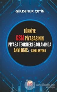 Türkiye GSM Piyasasının Piyasa Teorileri Bağlamında Anylogic ile Simül