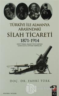 Türkiye İle Almanya Arasındaki Silah Ticareti 1871 - 1914