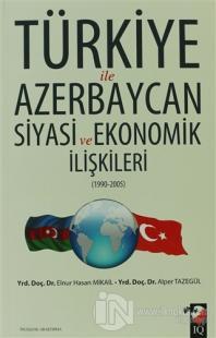 Türkiye ile Azerbaycan Siyasi ve Ekonomik İlişkileri (1990- 2005)