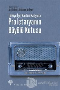 Türkiye İşçi Partisi Radyoda Proletaryanın Büyülü Kutusu