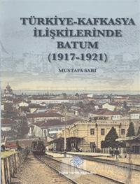 Türkiye - Kafkasya İlişkilerinde Batum (1917 - 1921)