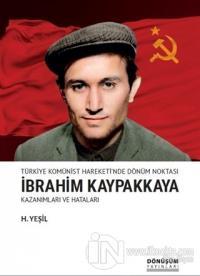 Türkiye Komünist Hareketi'nde Dönüm Noktası İbrahim Kaypakkaya Kazanımları ve Hataları