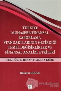 Türkiye Muhasebe / Finansal Raporlama Standartlarının Getirdiği Temel Değişiklikler ve Finansal Analize Etkileri