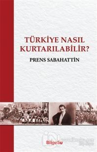 Türkiye Nasıl Kurtarılabilir? Prens Sabahattin