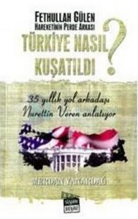 Türkiye Nasıl Kuşatıldı?Fethullah Gülen Hareketinin Perde Arkası