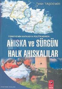 Türkiye''nin Kafkasya Politikasında Ahıska ve Sürgün Halka Ahıskalılar