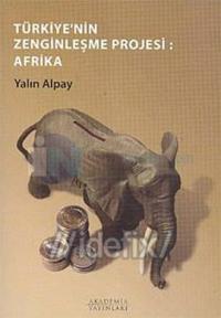 Türkiye'nin Zenginleşme Projesi: Afrika Yalın Alpay