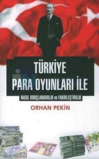Türkiye  Para / Kur Oyunları ile Nasıl Borçlandırıldı ve Fakirleştirildi