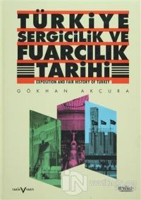 Türkiye Sergicilik ve Fuarcılık Tarihi / Exposition and Fair History of Turkey (Ciltli)