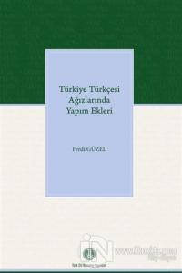Türkiye Türkçesi Ağızlarında Yapım Ekleri