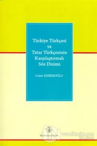 Türkiye Türkçesi ve Tatar Türkçesinin Karşılaştırmalı Söz Dizimi