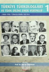 Türkiye Türkologları ve Türk Diline Emek Verenler Cilt:1