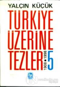 Türkiye Üzerine Tezler 1908-1998 5. Kitap