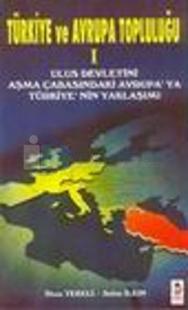 Türkiye ve Avrupa Topluluğu 1 Ulus Devletini Aşma Çabasındaki Avrupa'nın Türkiye'ye Yaklaşımı