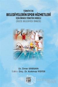 Türkiye'de Belediyelerin Spor Hizmetleri İçin Örnek Yönetim Modeli (Düzce Belediyesi Örneği)