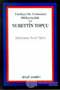 Türkiye'de Cemaatçi Milliyetçilik ve Nurettin Topçu