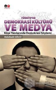 Türkiye'de Demokrasi Kültürü ve Medya %12 indirimli Abdulkadir Gölcü