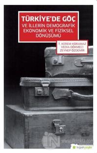 Türkiye'de Göç ve İllerin Demografik Ekonomik ve Fiziksel Dönüşümü