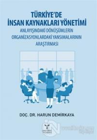 Türkiye'de İnsan Kaynakları Yönetimi Anlayışındaki Dönüşümlerin Organizasyonlardaki Yansımalarının Araştırması