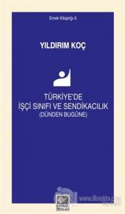 Türkiye'de İşçi Sınıfı ve Sendikacılık (Dünden Bugüne)