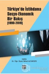 Türkiye'de İstihdama Sosyo-Ekonomik Bir Bakış (1990-2019)
