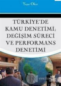 Türkiye'de Kamu Denetimi; Değişim Süreci ve Performans Denetimi Yaşar