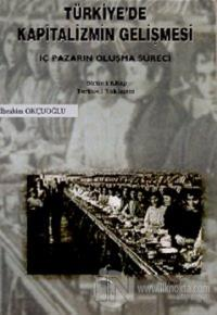 Türkiye'de Kapitalizmin Gelişmesi Cilt: 1 İç Pazarın Oluşma Süreci Tarihsel Yaklaşım