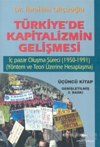 Türkiye'de Kapitalizmin Gelişmesi Cilt: 3 İç Pazar Oluşma Süreci (1950 - 1991) (Yöntem ve Teori Üzerine Hesaplaşma)
