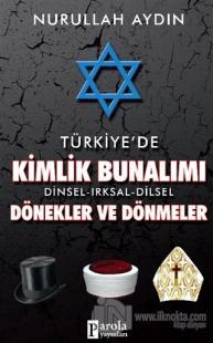 Türkiye'de Kimlik Bunalımı Dinsel - Irksal - Dilsel Dönekler ve Dönmeler