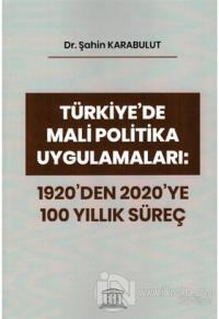 Türkiye'de Mali Politika Uygulamaları: 1920'den 2020'ye 100 Yıllık Süreç