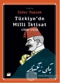 Türkiye'de Milli İktisat 1908-1918 Zafer Toprak