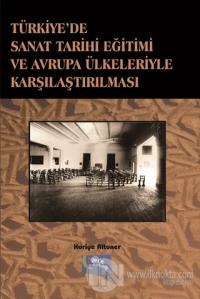 Türkiye'de Sanat Tarihi Eğitimi ve Avrupa Ülkeleriyle Karşılaştırılması