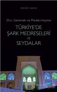 Türkiye'de Şark Medreseleri ve Seydalar %15 indirimli Deniz Aşkın