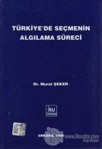 Türkiye'de Seçmenin Algılama Süreci