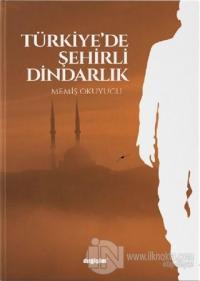 Türkiye'de Şehirli Dindarlık Memiş Okuyucu