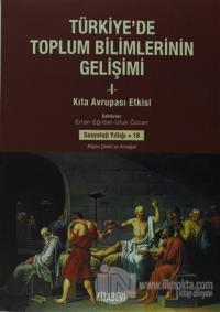 Türkiye'de Toplum Bilimlerinin Gelişimi - 1 : Kıta Avrupası Etkisi