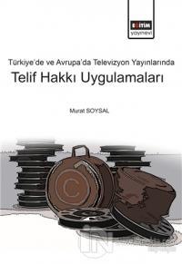 Türkiye'de ve Avrupa'da Televizyon Yayınlarında Telif Hakkı Uygulamaları