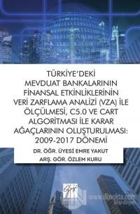 Türkiye'deki Mevduat Bankalarının Finansal Etkinliklerinin Veri Zarflama Analizi (VZA) İle Ölçülmesi C5.0 ve Cart Algoritması İle Karar Ağaçlarının Oluşturulması 2009-2017 Dönemi