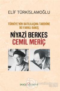 Türkiye'nin Batılılaşma Tarihine İki Farklı Bakış: Niyazi Berkes - Cemil Meriç