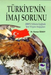 Türkiye'nin İmaj Sorunu 2000'li Yılların Eşiğinde Yeni Vizyon Arayışları