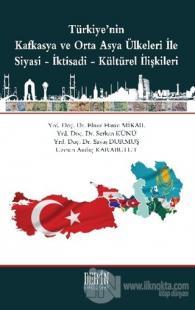 Türkiye'nin Kafkasya ve Orta Asya Ülkeleri İle Siyasi-İktisadi-Kültürel İlişkileri